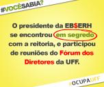 Segundo a página Ocupa UFF, apesar do posicionamento claro da comunidade acadêmica CONTRA a EBSERH, a reitoria começou a panfletar em frente ao HUAP em novembro a favor do projeto. Também foram realizadas algumas viagens para locais onde a EBSERH foi implantada, para colher relatos positivos sobre ela. A reitoria da UFF já vinha demonstrando intenção de aderir à EBSERH há algum tempo. Durante o Congresso Brasileiro de Educação Médica, que aconteceu no Rio de Janeiro, o diretor do HUAP Tarcísio Rivello e o presidente da EBSERH Newton Lima participaram de uma mesa de debate sobre a empresa. Chegaram juntos ao congresso, após terem participado de uma reunião secreta na reitoria da UFF. Em reunião do Fórum dos Diretores da Universidade, Newton Lima foi convidado pela reitoria a comparecer e apresentar a EBSERH, sem que nenhum outro convidado estivesse presente para apresentar uma perspectiva contrária à adesão à empresa. Enquanto isso, estudantes e trabalhadores da UFF tentam, em vão, dialogar com a reitoria da UFF e com a direção do HUAP sobre o projeto.